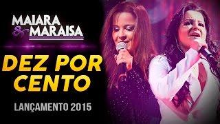 Maiara e Maraísa - Dez Por Cento - 10% (Lançamento 2015)