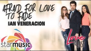 Ian Veneracion - Afraid For Love To Fade (Official Lyric Video)