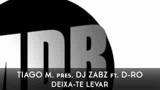 Tiago M. Pres. Zabz feat. D-Ro - Deixa-te Levar (Radio Edit)