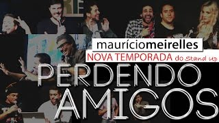 NOVA TEMPORADA DO STAND UP: PERDENDO AMIGOS - Maurício Meirelles -  É ISSO MESMO QUE VC OUVIU!