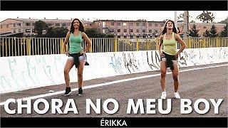 Erikka - Chora No Meu Boy (Coreografia Jéssica Sales)