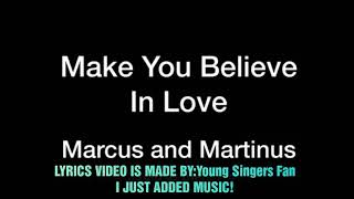 LYRICS Marcus&Martinus - Make You Believe In Love