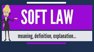 What is SOFT LAW? What does SOFT LAW mean? SOFT LAW meaning, definition & explanation
