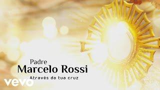 Padre Marcelo Rossi - Através da Tua Cruz (Cap. 12) (Lyric)