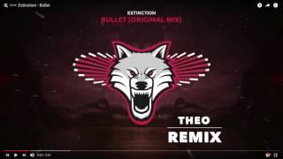 Extinction - Bullet (Theo Remix)