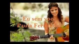 Paula Fernandes - Eu sem você (lyrics/letras)