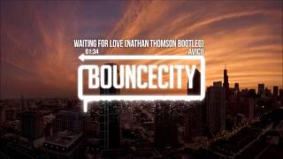 Avicii - Waiting For Love (Nathan Thomson Bootleg)