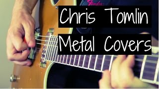 Chris Tomlin Metal Covers - How Great Is Our God and More