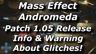 Mass Effect Andromeda Patch 1.05 Going Live Tomorrow! Glitches & Exploits May Get Fixed!