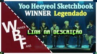 [ENTREVISTA] -19.02.16- WINNER no Yoo Heeyeol Sketchb00k Legendado PT-BR