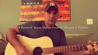 """""""Any Ol' Barstool"""" Jason Aldean cover by: Dennis A. Pickens"""