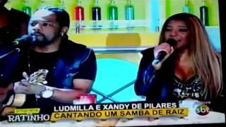 Ludmilla no Programa do Ratinho - NÃO DEIXE O SAMBA MORRER FEAT XANDI DI PILARES