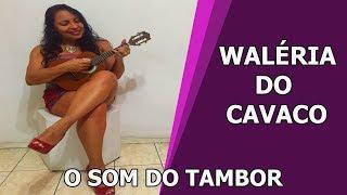 Waléria do Cavaco - O Som do tambor (G)