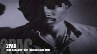 2PAC - DEAR MAMA DON'T CRY (OneEightSeven RMX)