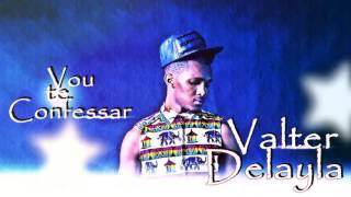 Valter Delayla - Vou te Confessar [Audio Oficial 2016]