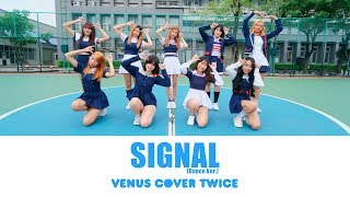"TWICE (트와이스) - ""SIGNAL"" Dance Cover by Venus (Thailand)"