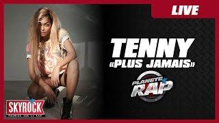 """Tenny """"Plus Jamais"""" en live #PlanèteRap"""