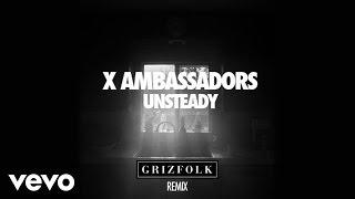 X Ambassadors - Unsteady (Grizfolk Remix/Audio)