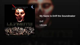 My Name Is Driff the Soundmaker