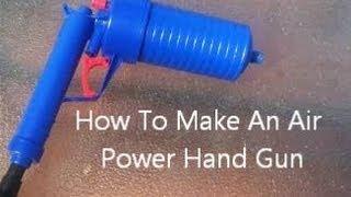 How To Make An Air Power Hand Gun