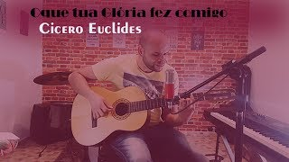 Oque Tua Glória Fez Comigo // Cicero Euclides