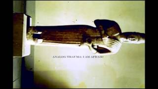 Analog Trauma - I am afraid
