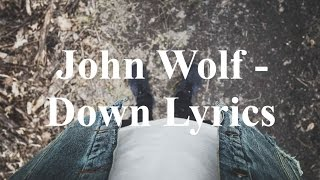 John Wolf - Down Lyrics