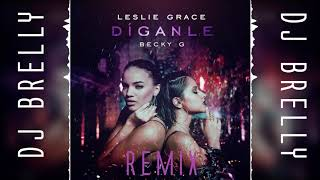 Leslie Grace, Becky G - Díganle Remix - DJ Brelly Remix