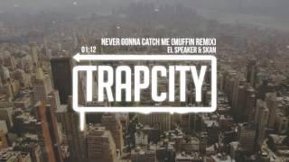 El Speaker & Skan - Never Gonna Catch Me (Muffin Remix)