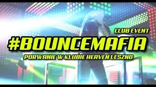 Porwanie w klubie HEAVEN Leszno (BOUNCE MAFIA Club Event)
