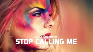 Luca Debonaire   Stop Calling Me Original Mix