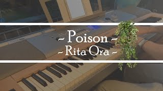 Poison - Rita Ora Piano Cover
