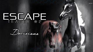 » ESCAPE «» Teaser #2 «» Decisions «» Breyer Horse Series «