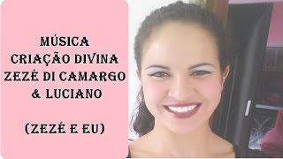 Criação Divina - Zezé Di Camargo e Luciano - Zezé e Eu