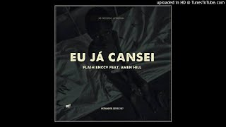 Flash Enccy – Já Cansei feat. Amen Hill (2017)