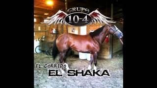 Grupo 10-4 (El corrido De El Shaka)