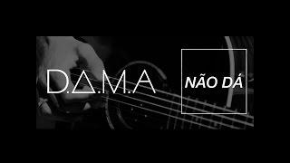 D.A.M.A. - Não Dá (letra)