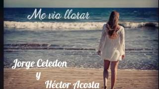 Me vio llorar - Jorge Celedon y Héctor Acosta