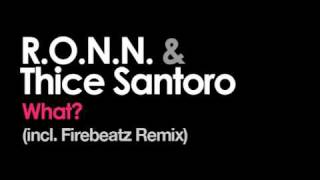 R.O.N.N. & Thice Santoro - What (Firebeatz Remix)
