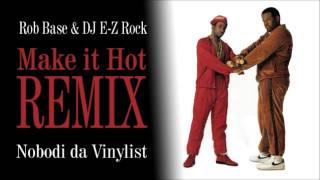 Make it Hot - Rob Base & dj E-Z Rock (Nobodi da Vinylist REMIX)