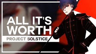 Project Solstice - All It's Worth (Original)