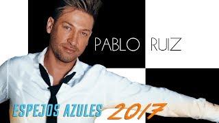 Espejos Azules - Pablo Ruiz - NUEVA VERSIÓN 2017 - (AUDIO)