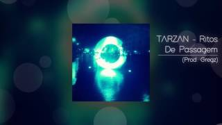 TARZAN - RITOS DE PASSAGEM (prod.Gregz)