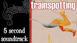 5 Second Soundtrack: Trainspotting