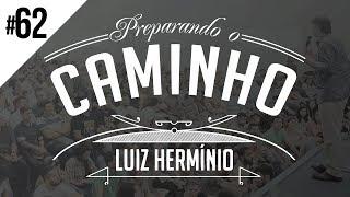 MEVAM OFICIAL - LUIZ HERMÍNIO - PREPARANDO O CAMINHO #62