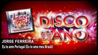 Jorge Ferreira – Eu te amo Portugal (Eu te amo meu Brasil)