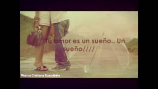 TERCER CIELO - Tu amor es un sueño (letra) - Musica Cristiana