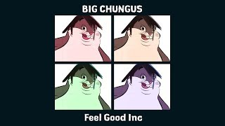 Big Chungus - Feel Good Inc