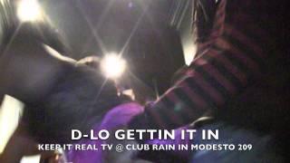 "KEEP IT REAL TV...D-LO ""AKA"" MR NO HOE @ CLUB RAIN MODESTO 209"