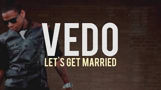 Vedo - Let's Get Married (lyrics) (Jagged Edge Remake)